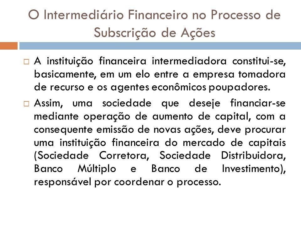 O Intermediário Financeiro no Processo de Subscrição de Ações A instituição financeira intermediadora constitui-se, basicamente, em um elo entre a emp