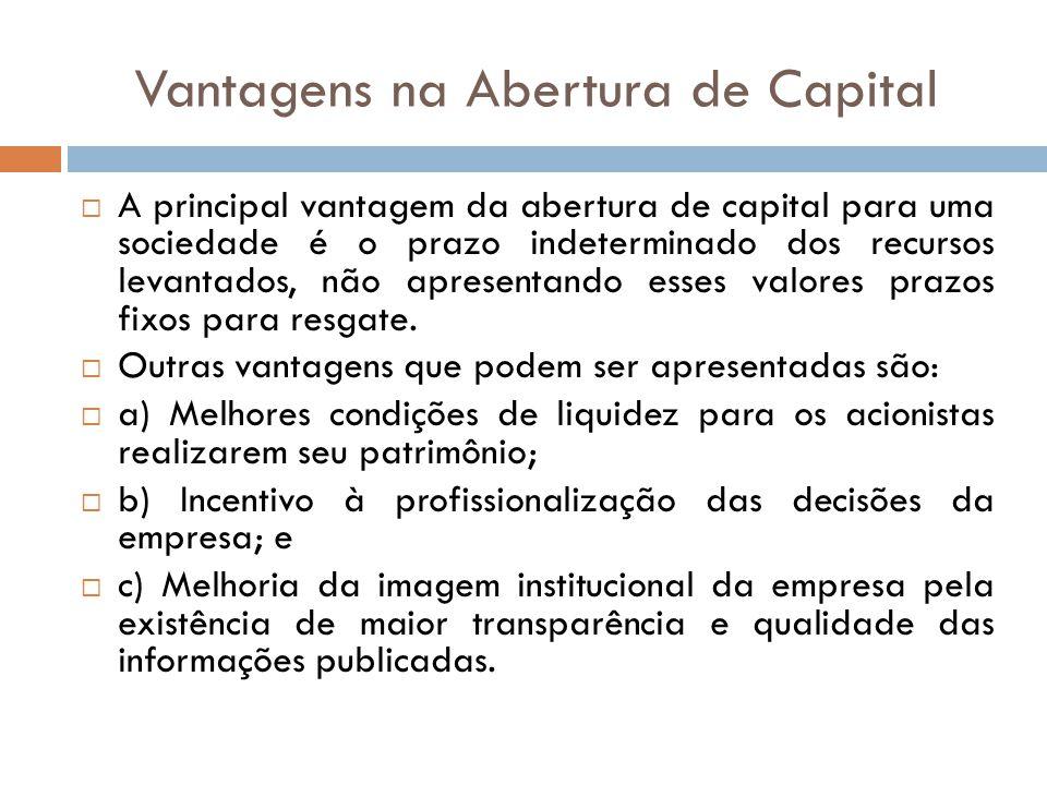 Vantagens na Abertura de Capital A principal vantagem da abertura de capital para uma sociedade é o prazo indeterminado dos recursos levantados, não a