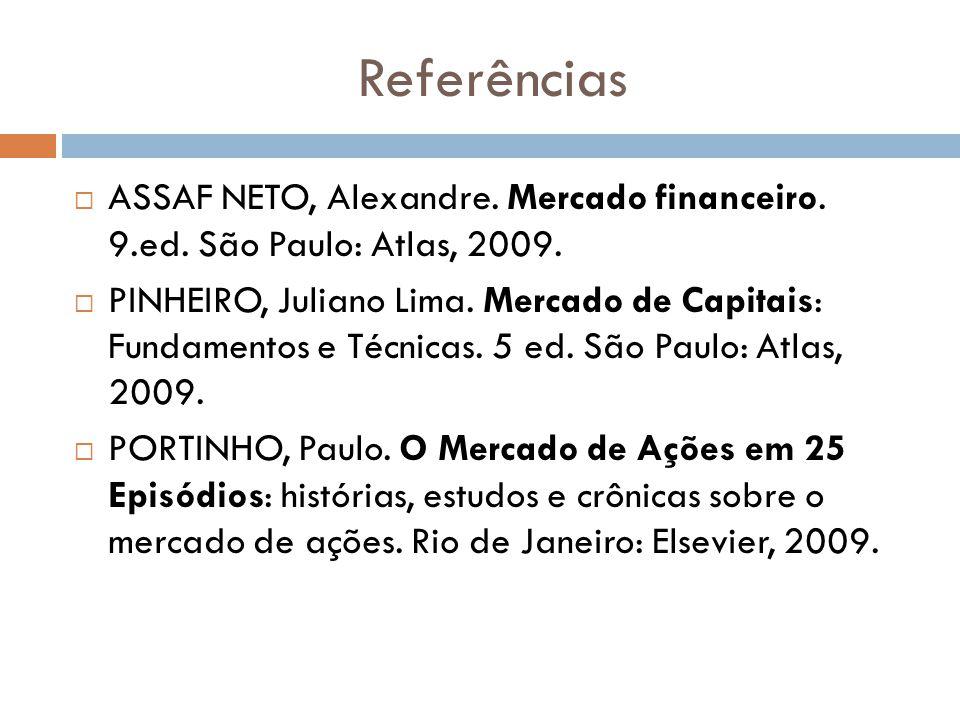 Referências ASSAF NETO, Alexandre. Mercado financeiro. 9.ed. São Paulo: Atlas, 2009. PINHEIRO, Juliano Lima. Mercado de Capitais: Fundamentos e Técnic