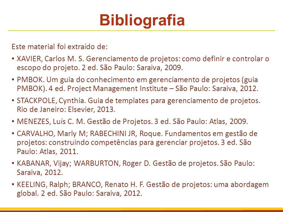 Bibliografia Este material foi extraído de: XAVIER, Carlos M. S. Gerenciamento de projetos: como definir e controlar o escopo do projeto. 2 ed. São Pa