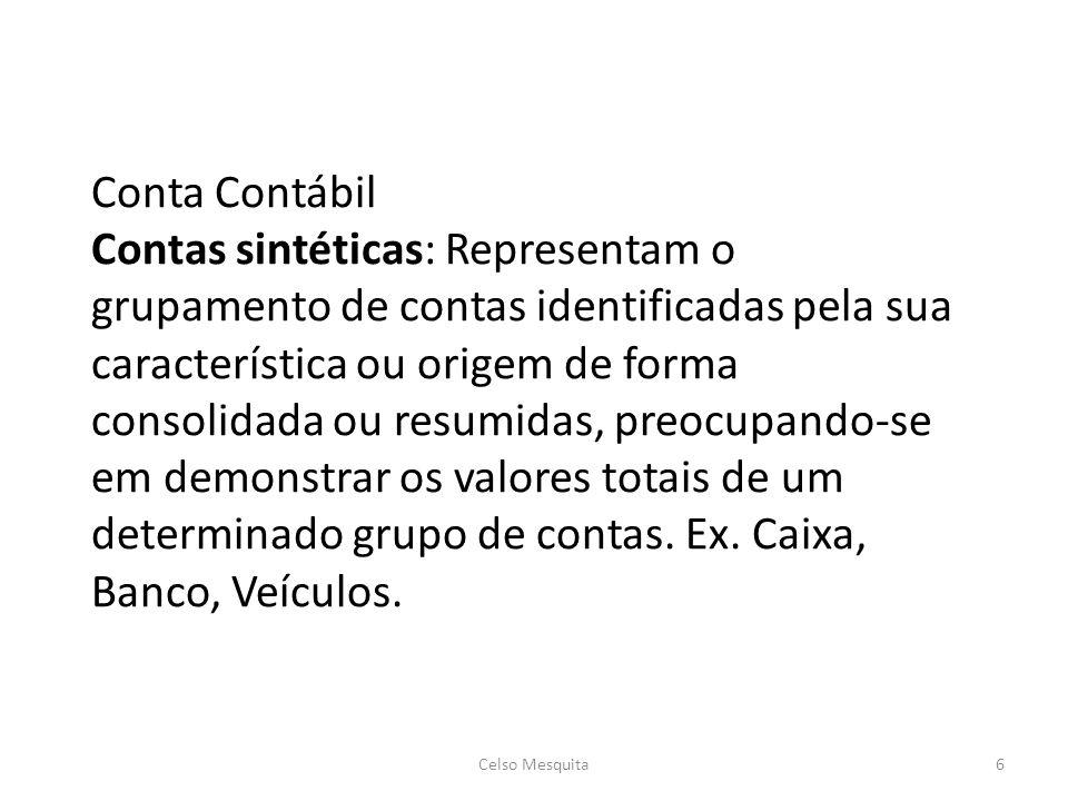 Conta Contábil Contas analíticas: São aquelas que especificam o saldo individual de cada elemento patrimonial.