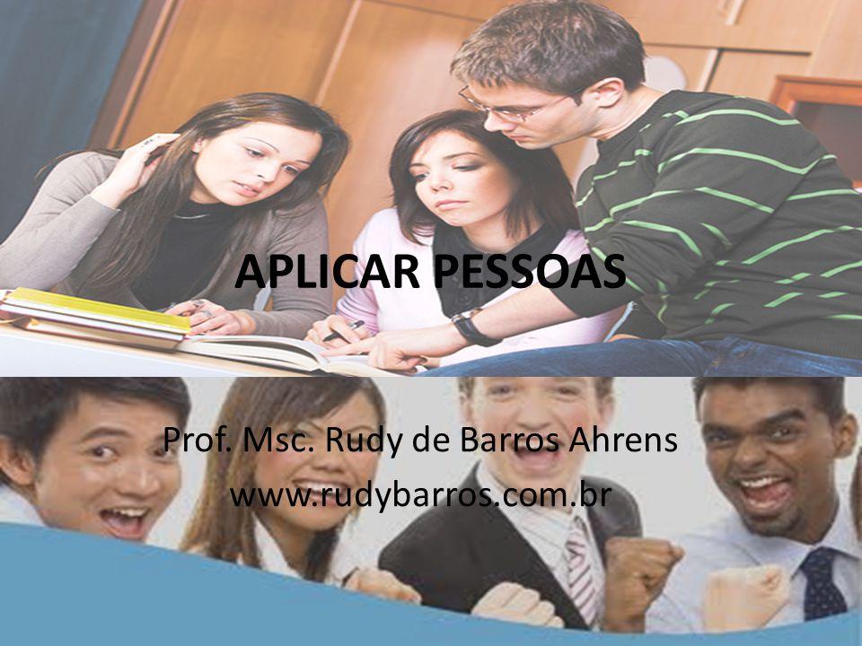 APLICAR PESSOAS Prof. Msc. Rudy de Barros Ahrens www.rudybarros.com.br