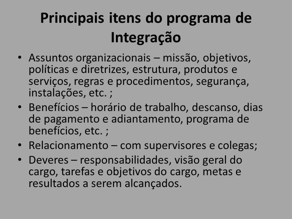 Principais itens do programa de Integração Assuntos organizacionais – missão, objetivos, políticas e diretrizes, estrutura, produtos e serviços, regra