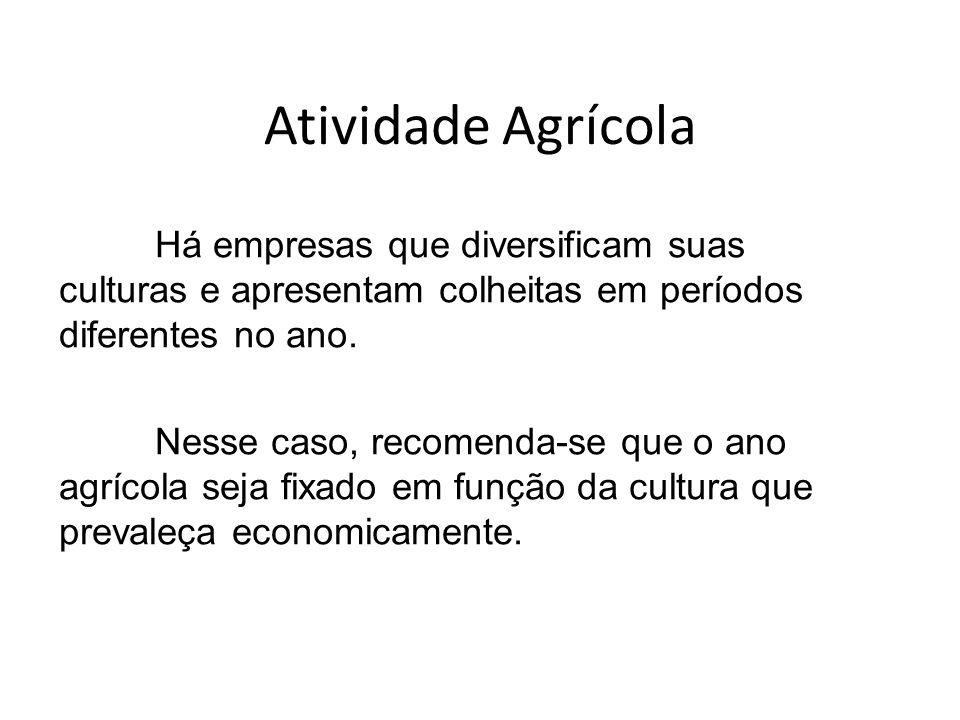 Atividade Agrícola Há empresas que diversificam suas culturas e apresentam colheitas em períodos diferentes no ano. Nesse caso, recomenda-se que o ano