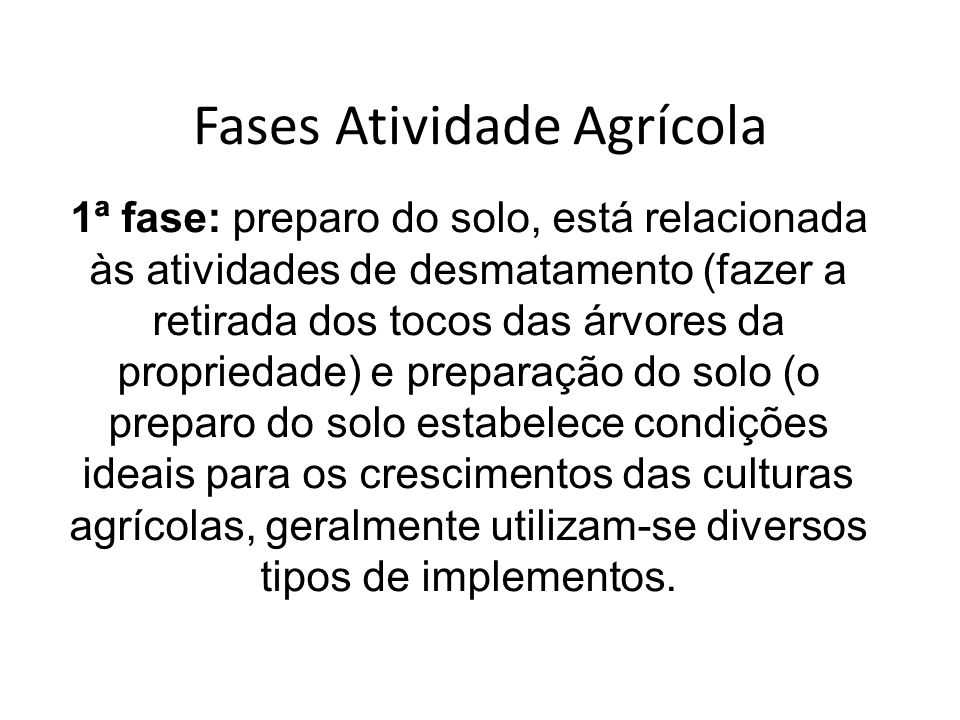 Fases Atividade Agrícola 1ª fase: preparo do solo, está relacionada às atividades de desmatamento (fazer a retirada dos tocos das árvores da proprieda