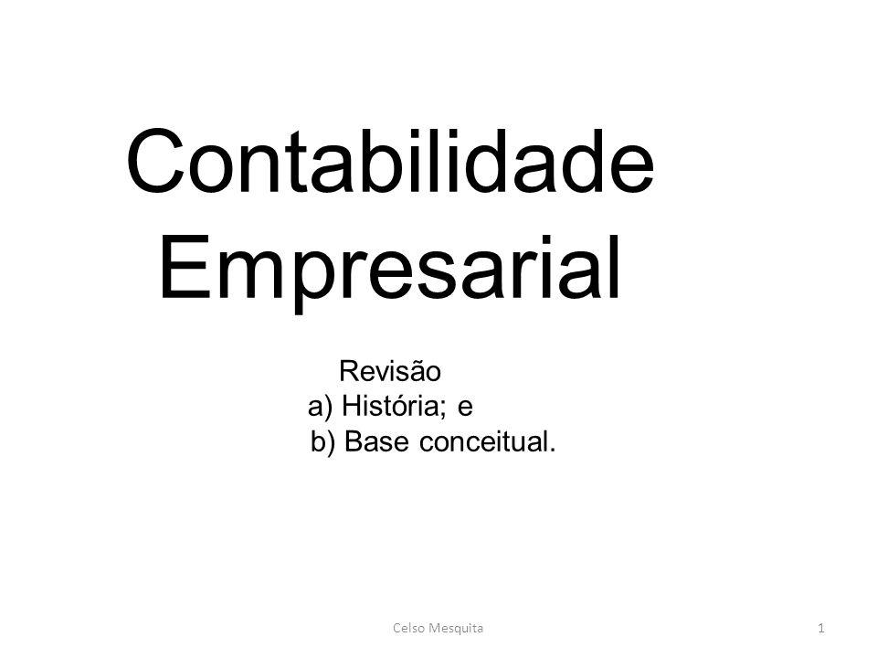 Contabilidade Empresarial Revisão a) História; e b) Base conceitual. Celso Mesquita1