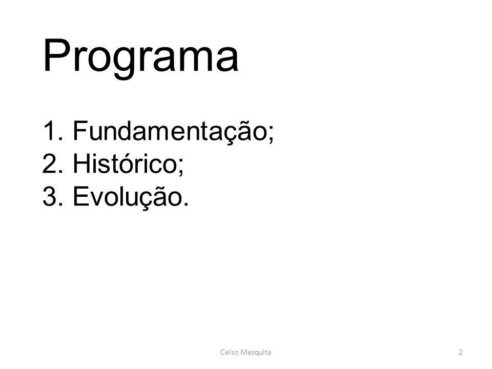 Programa 1. Fundamentação; 2. Histórico; 3. Evolução. Celso Mesquita2