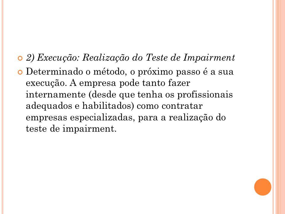 2) Execução: Realização do Teste de Impairment Determinado o método, o próximo passo é a sua execução.