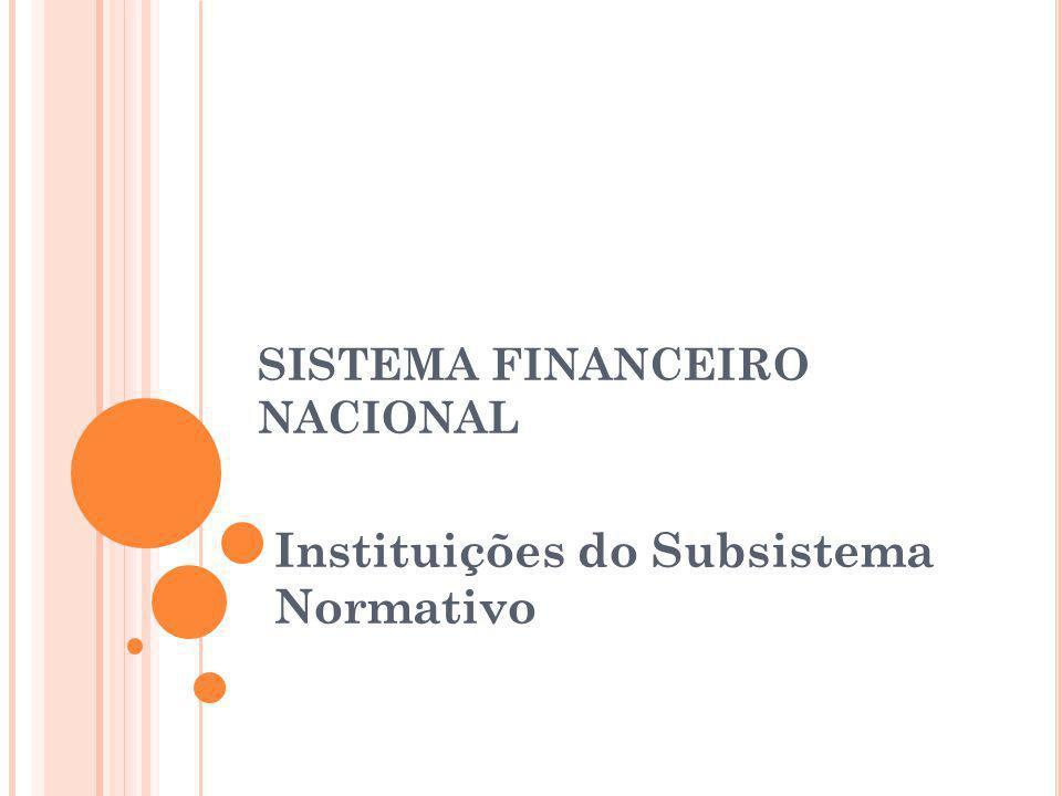 C ONSELHO M ONETÁRIO N ACIONAL - CMN O Conselho Monetário Nacional é um órgão normativo que não desempenha nenhuma função executiva.