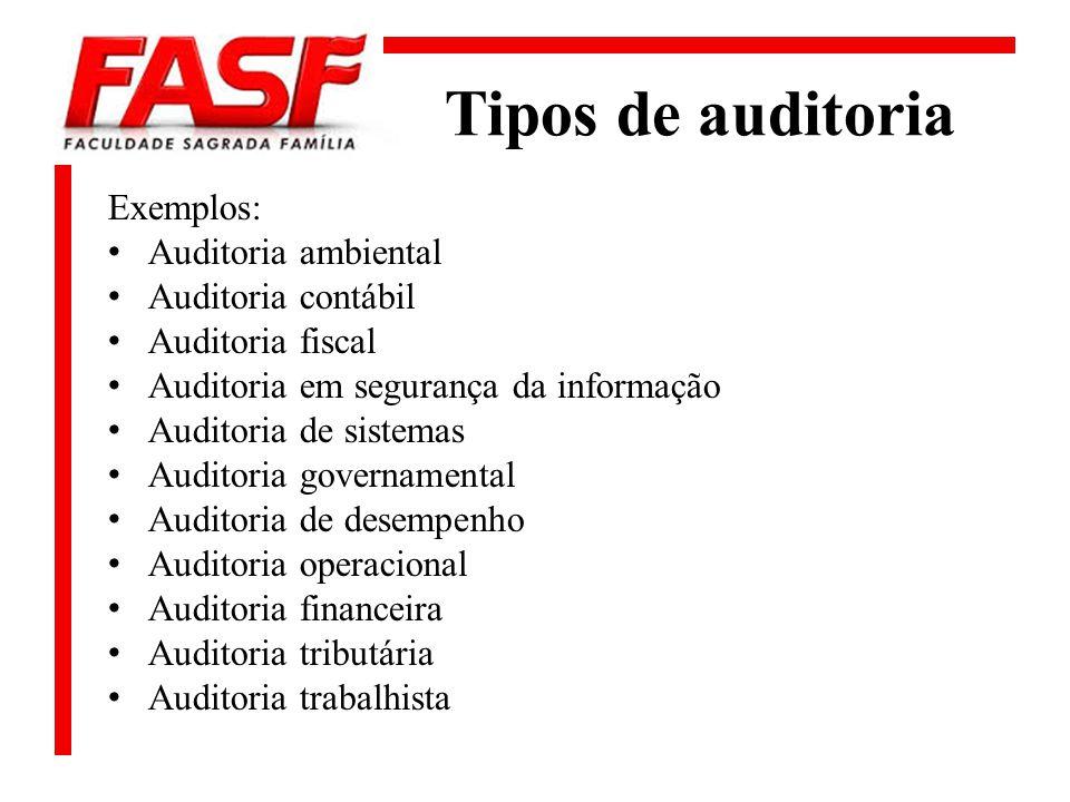 Tipos de auditoria Exemplos: Auditoria ambiental Auditoria contábil Auditoria fiscal Auditoria em segurança da informação Auditoria de sistemas Audito