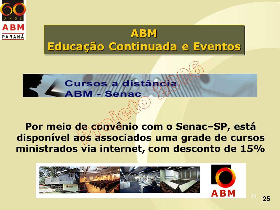25 ABM Educação Continuada e Eventos ABM Por meio de convênio com o Senac–SP, está disponível aos associados uma grade de cursos ministrados via internet, com desconto de 15%