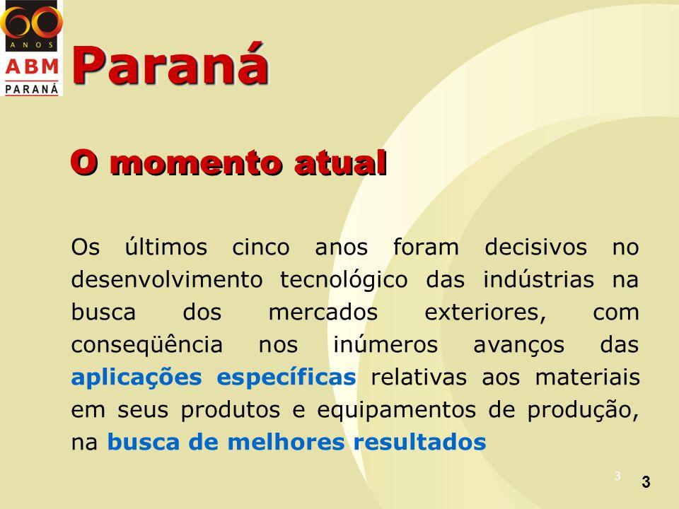 3 3 ParanáParaná Os últimos cinco anos foram decisivos no desenvolvimento tecnológico das indústrias na busca dos mercados exteriores, com conseqüência nos inúmeros avanços das aplicações específicas relativas aos materiais em seus produtos e equipamentos de produção, na busca de melhores resultados O momento atual