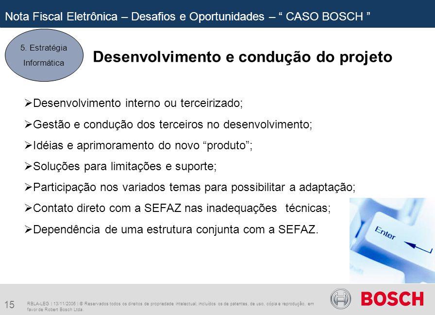 15 RBLA-LEG | 13/11/2006 | © Reservados todos os direitos de propriedade intelectual, incluídos os de patentes, de uso, cópia e reprodução, em favor de Robert Bosch Ltda.