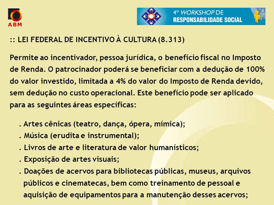 :: LEI FEDERAL DE INCENTIVO À CULTURA (8.313) Permite ao incentivador, pessoa jurídica, o benefício fiscal no Imposto de Renda. O patrocinador poderá