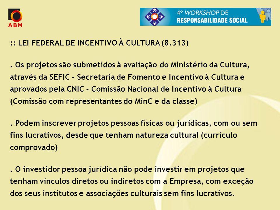 :: LEI FEDERAL DE INCENTIVO À CULTURA (8.313). Os projetos são submetidos à avaliação do Ministério da Cultura, através da SEFIC - Secretaria de Fomen
