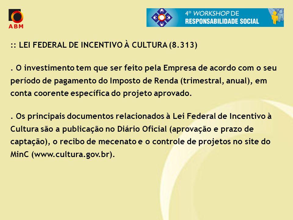 :: LEI FEDERAL DE INCENTIVO À CULTURA (8.313). O investimento tem que ser feito pela Empresa de acordo com o seu período de pagamento do Imposto de Re