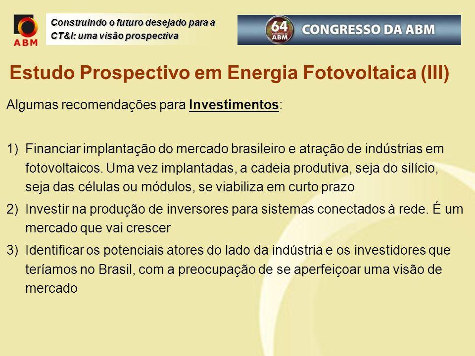 Construindo o futuro desejado para a CT&I: uma visão prospectiva Algumas recomendações para Investimentos: 1)Financiar implantação do mercado brasilei