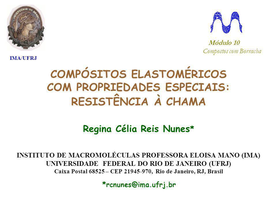 COMPÓSITOS ELASTOMÉRICOS COM PROPRIEDADES ESPECIAIS: RESISTÊNCIA À CHAMA Regina Célia Reis Nunes * INSTITUTO DE MACROMOLÉCULAS PROFESSORA ELOISA MANO