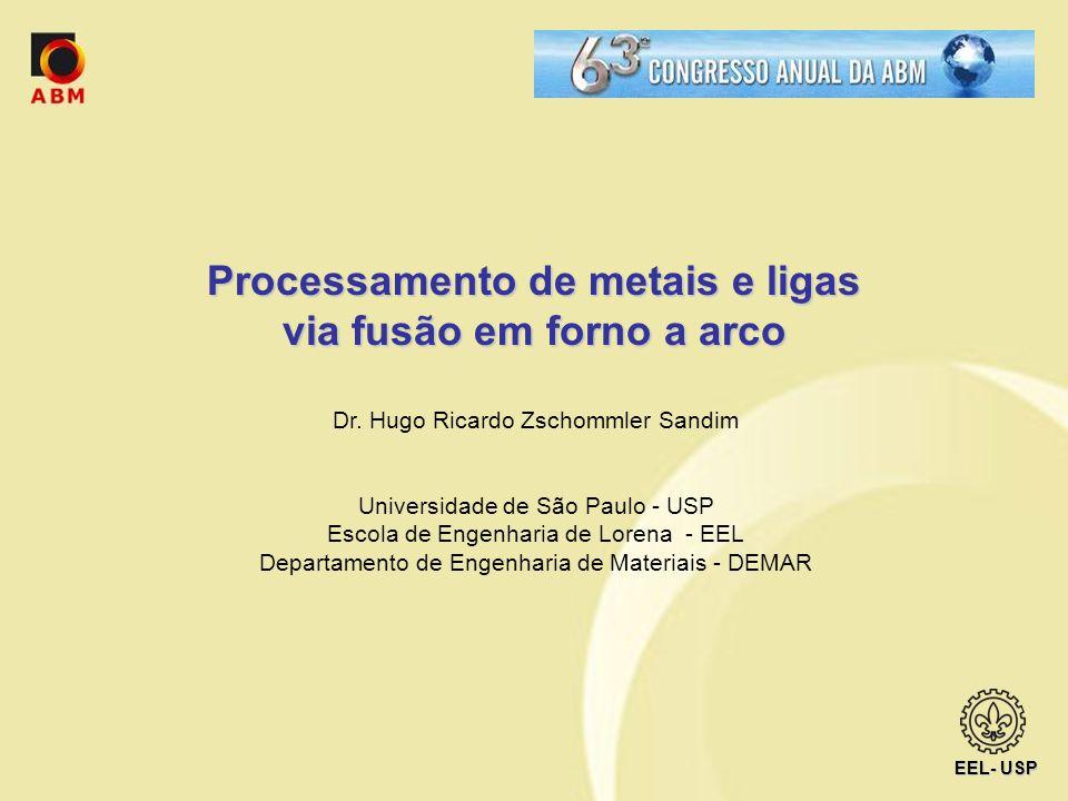 Processamento de metais e ligas via fusão em forno a arco Dr. Hugo Ricardo Zschommler Sandim Universidade de São Paulo - USP Escola de Engenharia de L