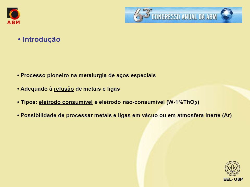 Introdução Aplicações típicas: refusão de metais e ligas fundidos ao ar ou via VIM.