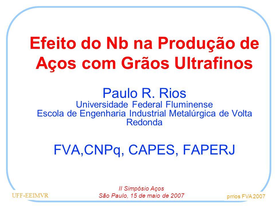 prrios FVA 2007 UFF-EEIMVR Efeito do Nb na Produção de Aços com Grãos Ultrafinos Paulo R.