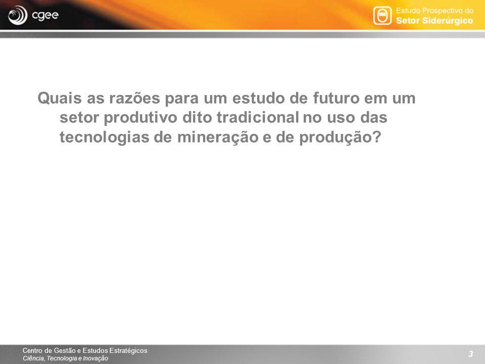 Centro de Gestão e Estudos Estratégicos Ciência, Tecnologia e Inovação 3 Quais as razões para um estudo de futuro em um setor produtivo dito tradicional no uso das tecnologias de mineração e de produção?