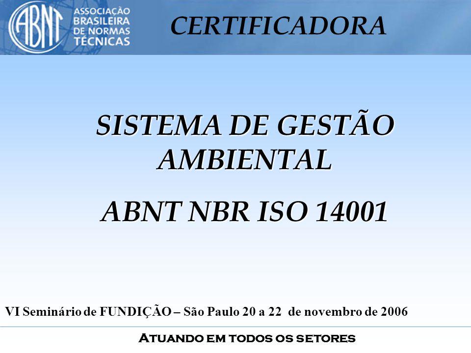 Atuando em todos os setores CERTIFICADORA SISTEMA DE GESTÃO AMBIENTAL ABNT NBR ISO 14001 VI Seminário de FUNDIÇÃO – São Paulo 20 a 22 de novembro de 2