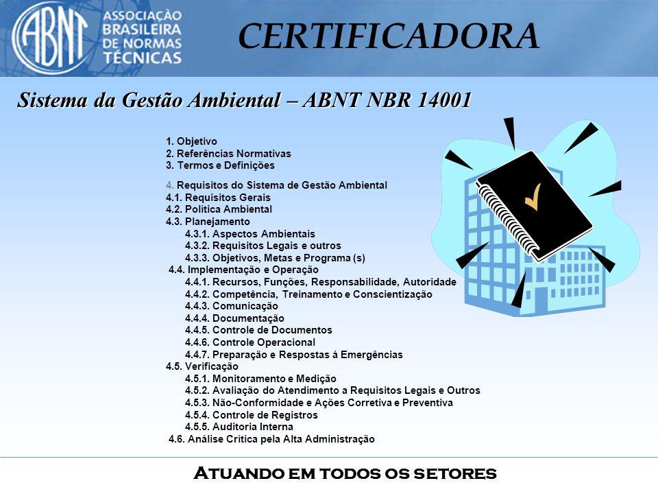 Atuando em todos os setores CERTIFICADORA 1. Objetivo 2. Referências Normativas 3. Termos e Definições 4. Requisitos do Sistema de Gestão Ambiental 4.