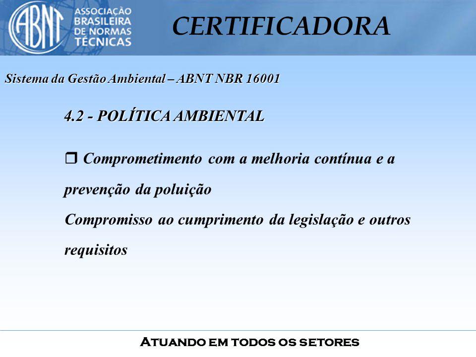 Atuando em todos os setores CERTIFICADORA Comprometimento com a melhoria contínua e a prevenção da poluição Compromisso ao cumprimento da legislação e