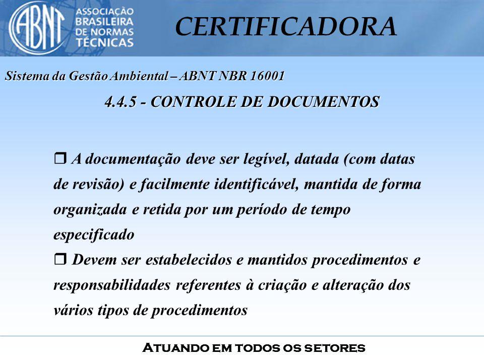 Atuando em todos os setores CERTIFICADORA A documentação deve ser legível, datada (com datas de revisão) e facilmente identificável, mantida de forma