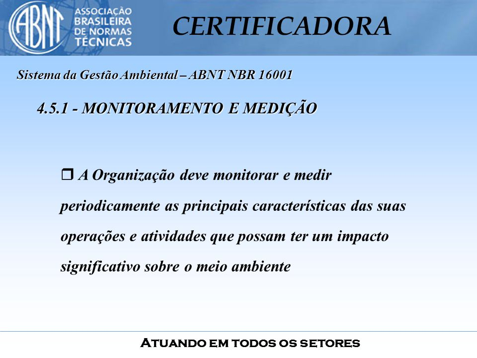 Atuando em todos os setores CERTIFICADORA A Organização deve monitorar e medir periodicamente as principais características das suas operações e ativi