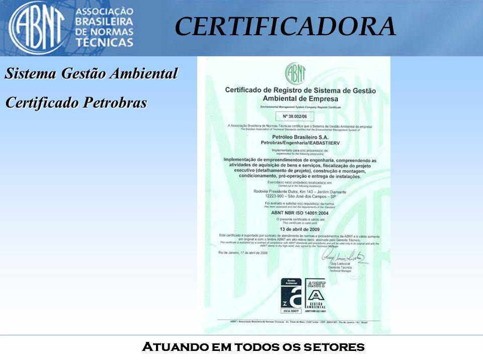 Atuando em todos os setores CERTIFICADORA Sistema Gestão Ambiental Certificado Petrobras