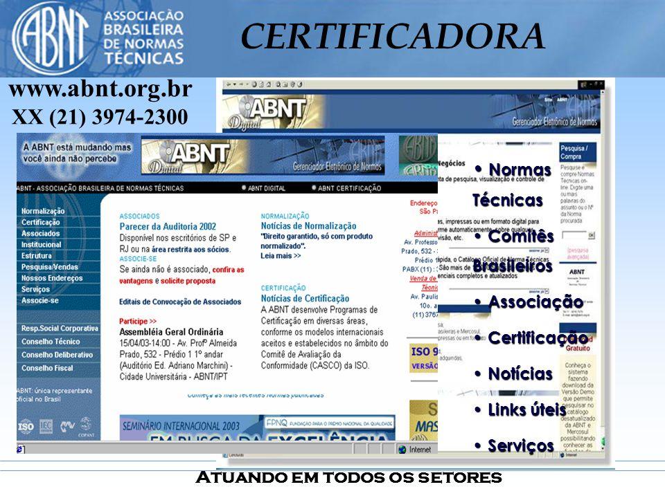 Atuando em todos os setores CERTIFICADORA Normas Técnicas Normas Técnicas Comitês Brasileiros Comitês Brasileiros Associação Associação Certificação C