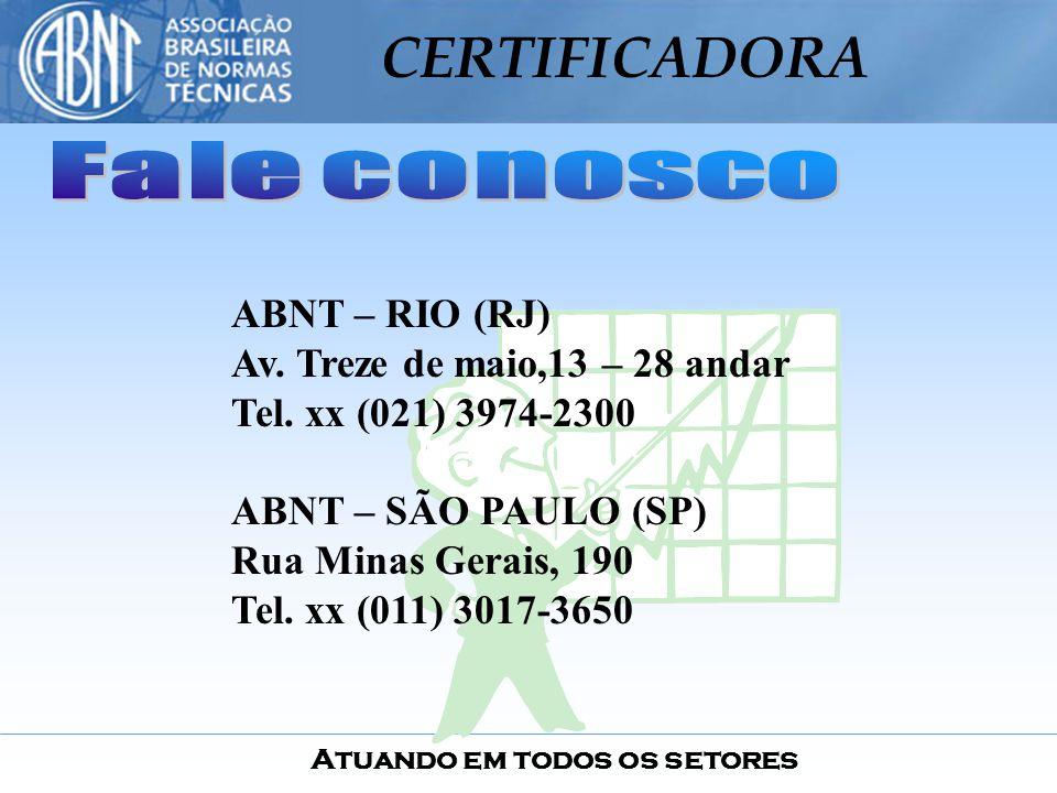 Atuando em todos os setores CERTIFICADORA ABNT – RIO (RJ) Av. Treze de maio,13 – 28 andar Tel. xx (021) 3974-2300 ABNT – SÃO PAULO (SP) Rua Minas Gera