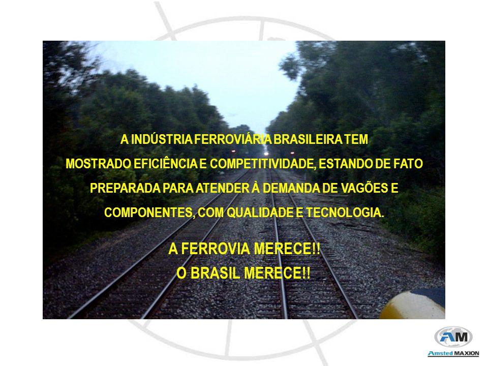A INDÚSTRIA FERROVIÁRIA BRASILEIRA TEM MOSTRADO EFICIÊNCIA E COMPETITIVIDADE, ESTANDO DE FATO PREPARADA PARA ATENDER À DEMANDA DE VAGÕES E COMPONENTES, COM QUALIDADE E TECNOLOGIA.