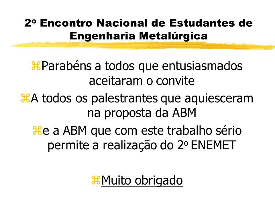 Programa do 2 o ENEMET (3 0 Dia) zAços Villares (Pinda e Mogi) zArmco (S.P) zBelgo-Mineira (Piracicaba) zBrasimet (S.P) zBrasmetal (S.P.) zCBA (S.P) zCOSIPA (Cubatão) zCSN (Volta Redonda-RJ) zCST (Vitória - ES) zEmbraer (S.