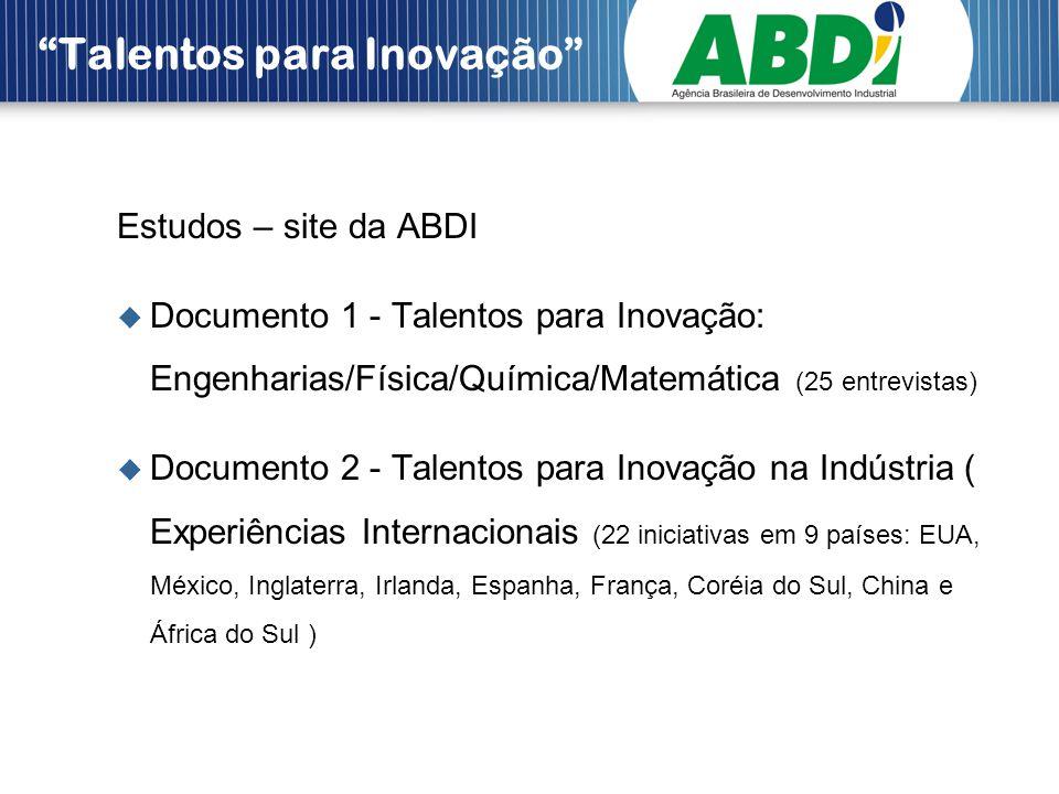 Talentos para Inovação Estudos – site da ABDI Documento 1 - Talentos para Inovação: Engenharias/Física/Química/Matemática (25 entrevistas) Documento 2