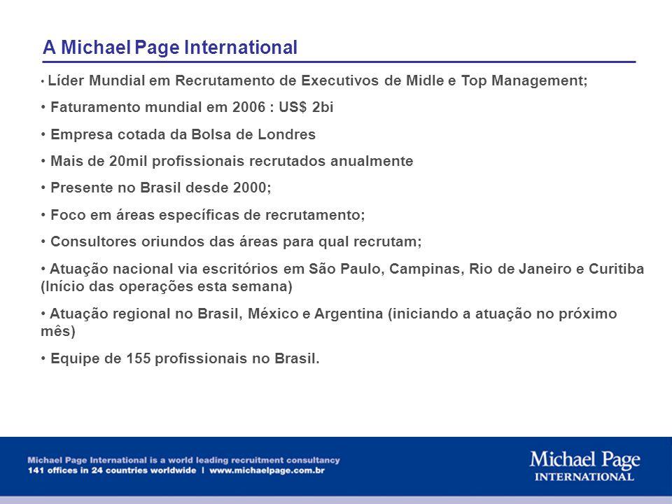 A Michael Page International Líder Mundial em Recrutamento de Executivos de Midle e Top Management; Faturamento mundial em 2006 : US$ 2bi Empresa cota