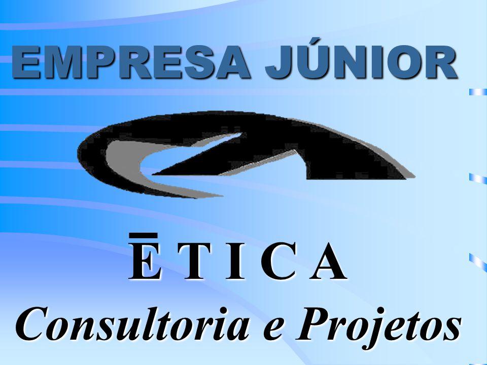 EMPRESA JÚNIOR E T I C A Consultoria e Projetos