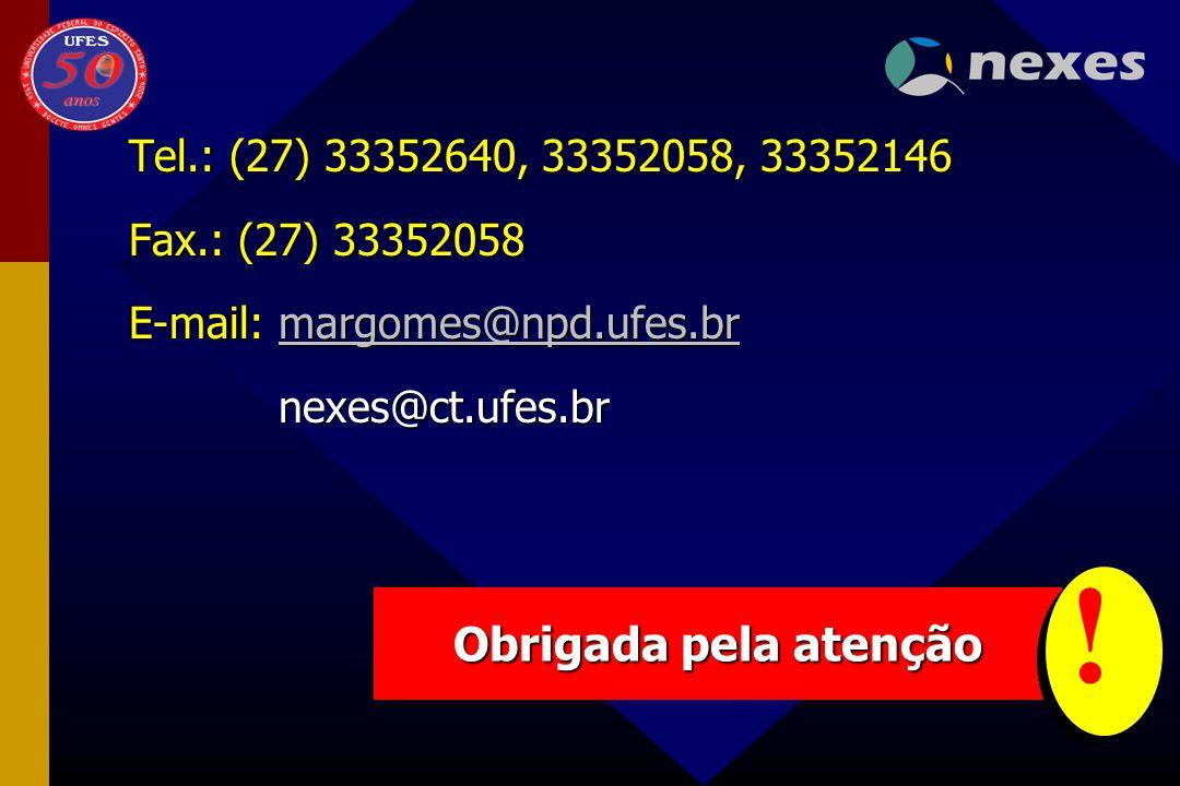 Tel.: (27) 33352640, 33352058, 33352146 Fax.: (27) 33352058 E-mail: margomes@npd.ufes.br margomes@npd.ufes.br nexes@ct.ufes.br nexes@ct.ufes.br Obriga