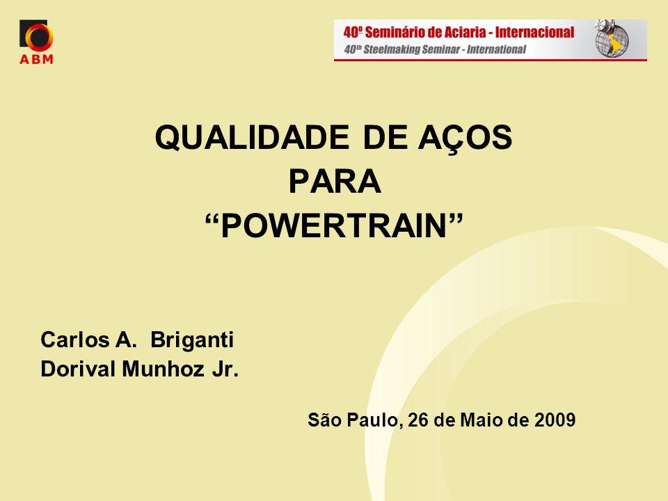 QUALIDADE DE AÇOS PARA POWERTRAIN Carlos A. Briganti Dorival Munhoz Jr. São Paulo, 26 de Maio de 2009