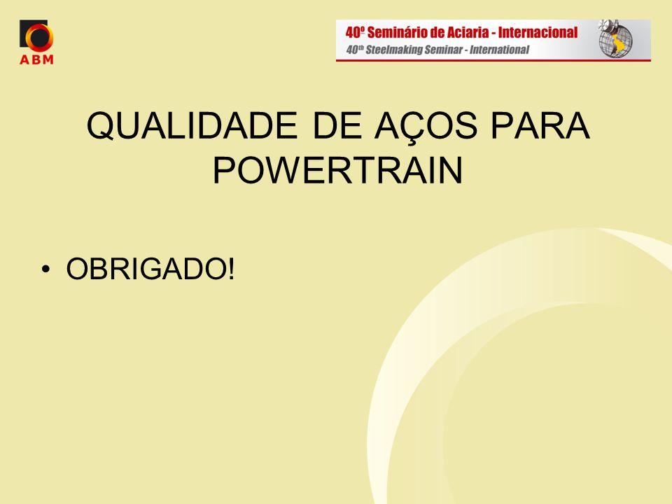 QUALIDADE DE AÇOS PARA POWERTRAIN OBRIGADO!
