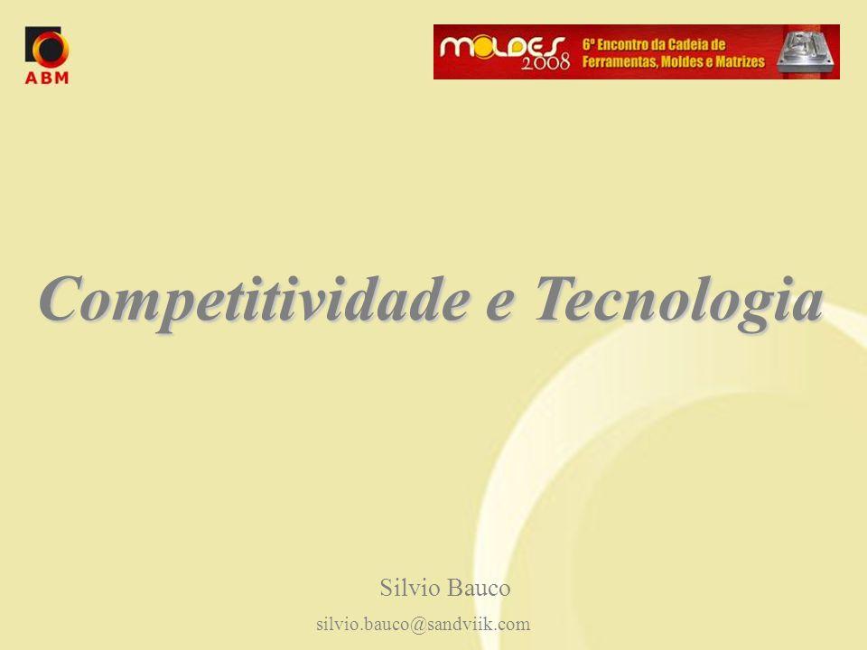 Competitividade e Tecnologia Silvio Bauco silvio.bauco@sandviik.com