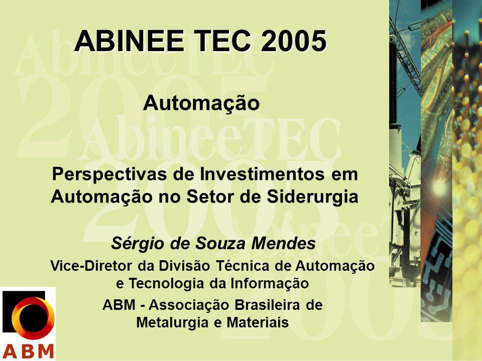 ABINEE TEC 2005 Automação Perspectivas de Investimentos em Automação no Setor de Siderurgia Sérgio de Souza Mendes Vice-Diretor da Divisão Técnica de
