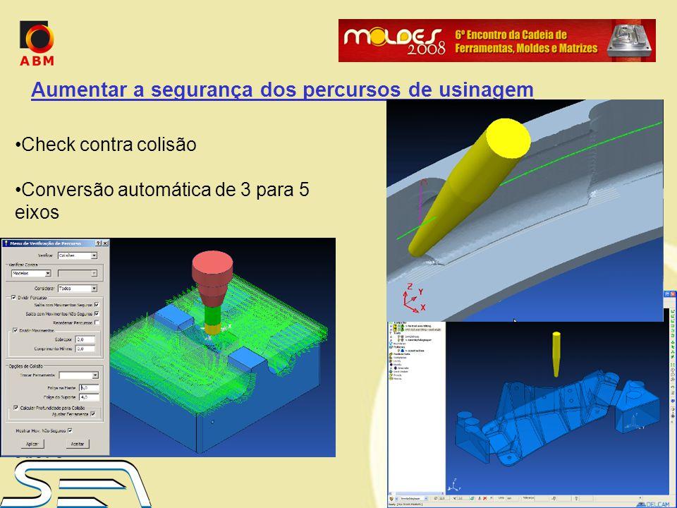 Aumentar a segurança dos percursos de usinagem Check contra colisão Conversão automática de 3 para 5 eixos