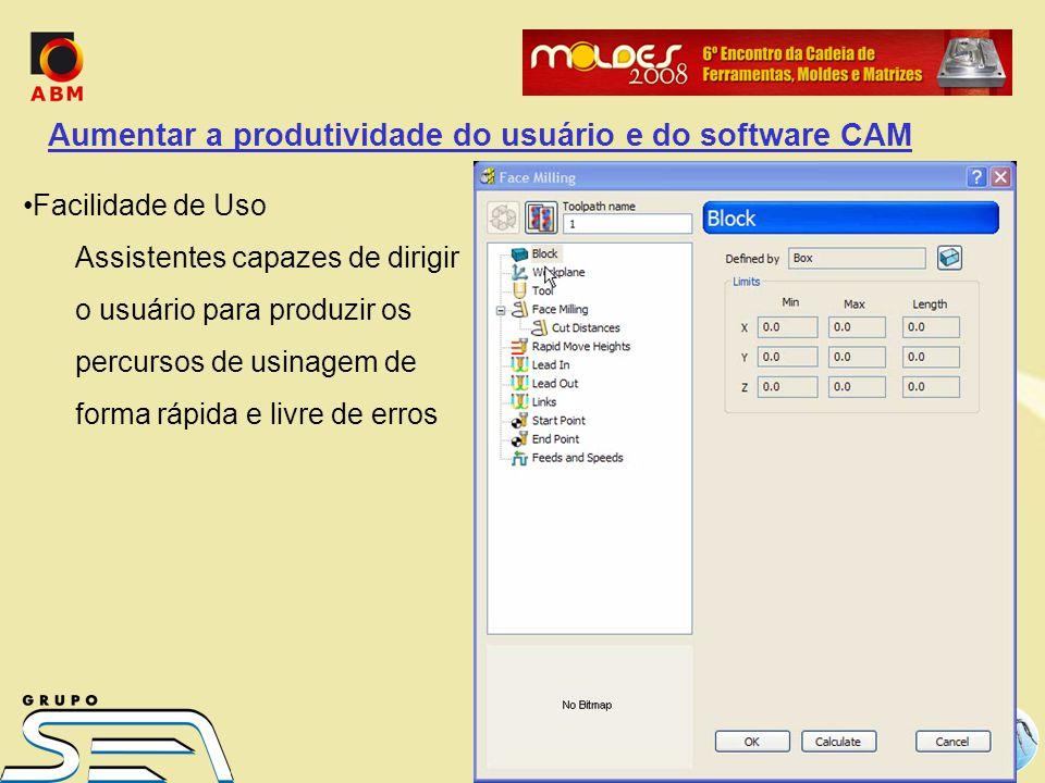 Facilidade de Uso Assistentes capazes de dirigir o usuário para produzir os percursos de usinagem de forma rápida e livre de erros Aumentar a produtividade do usuário e do software CAM