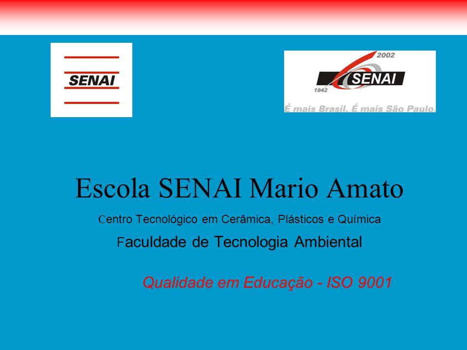 Escola SENAI Mario Amato C entro Tecnológico em Cerâmica, Plásticos e Química F aculdade de Tecnologia Ambiental Qualidade em Educação - ISO 9001