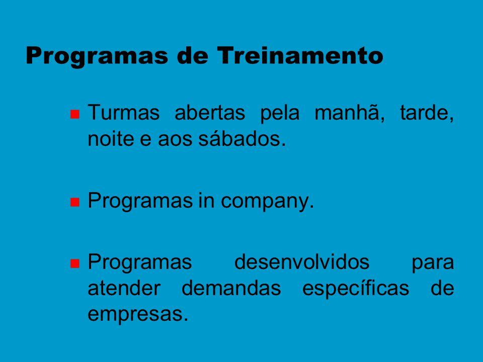 n Turmas abertas pela manhã, tarde, noite e aos sábados. n Programas in company. n Programas desenvolvidos para atender demandas específicas de empres