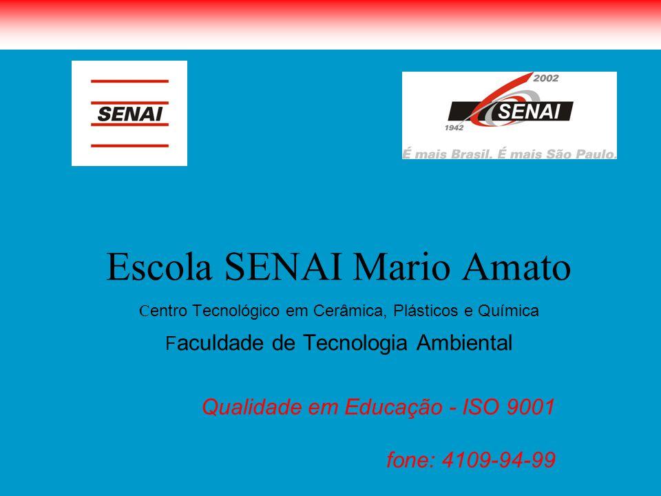 Escola SENAI Mario Amato C entro Tecnológico em Cerâmica, Plásticos e Química F aculdade de Tecnologia Ambiental Qualidade em Educação - ISO 9001 fone
