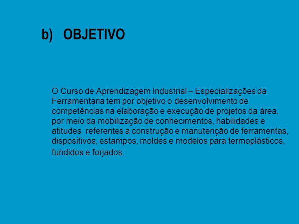 b) OBJETIVO n O Curso de Aprendizagem Industrial – Especializações da Ferramentaria tem por objetivo o desenvolvimento de competências na elaboração e